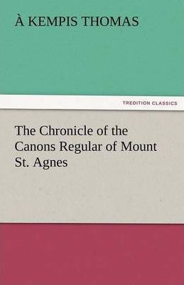 The Chronicle of the Canons Regular of Mount St. Agnes Cover Image