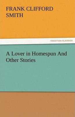 A Lover in Homespun and Other Stories Cover Image