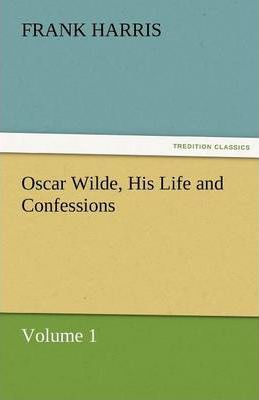 Oscar Wilde, His Life and Confessions Volume 1 Cover Image