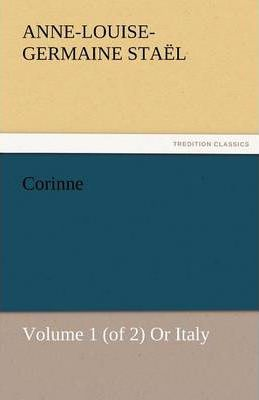 Corinne, Volume 1 (of 2) or Italy Cover Image
