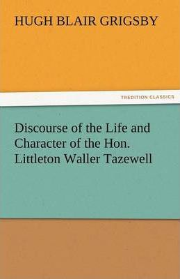 Discourse of the Life and Character of the Hon. Littleton Waller Tazewell Cover Image