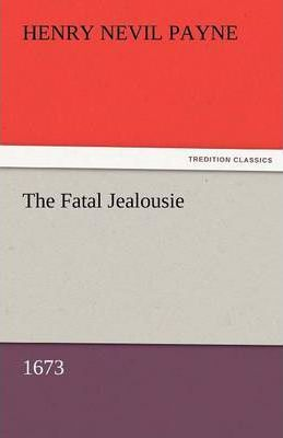 The Fatal Jealousie (1673) Cover Image