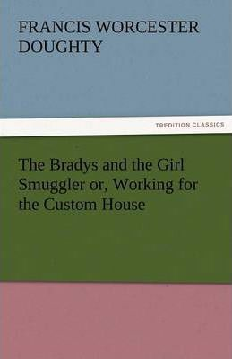 The Bradys and the Girl Smuggler Or, Working for the Custom House Cover Image