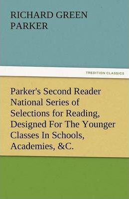Parker's Second Reader National Series of Selections for Reading, Designed for the Younger Classes in Schools, Academies, &c. Cover Image