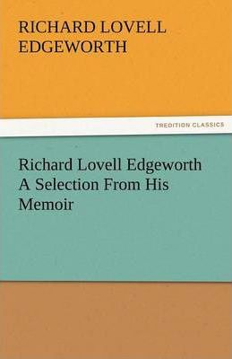 Richard Lovell Edgeworth a Selection from His Memoir Cover Image