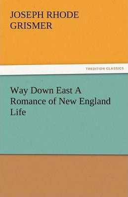 Way Down East a Romance of New England Life Cover Image