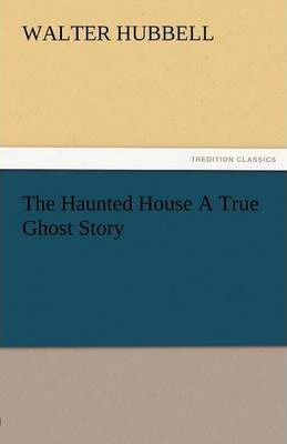 The Haunted House a True Ghost Story Cover Image