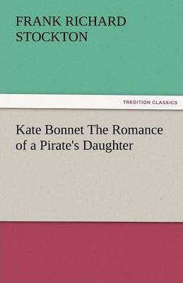Kate Bonnet The Romance of a Pirate's Daughter Cover Image