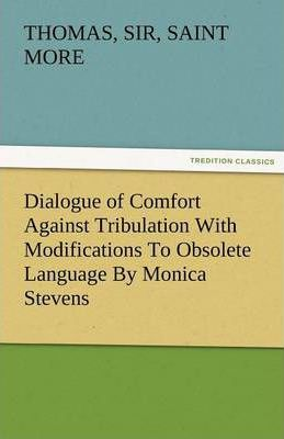 Dialogue of Comfort Against Tribulation with Modifications to Obsolete Language by Monica Stevens Cover Image