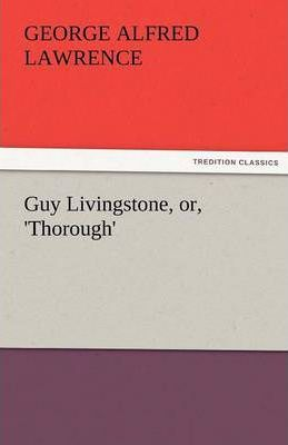 Guy Livingstone, Or, 'thorough' Cover Image