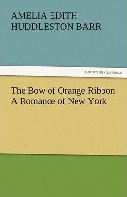 The Bow of Orange Ribbon a Romance of New York Cover Image