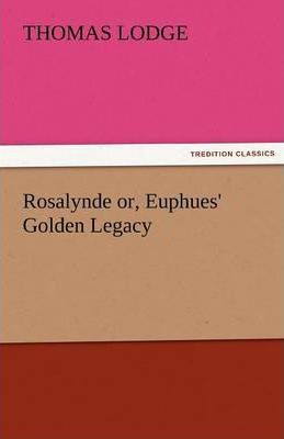 Rosalynde Or, Euphues' Golden Legacy Cover Image