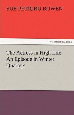 The Actress in High Life an Episode in Winter Quarters Cover Image