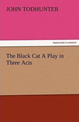 The Black Cat a Play in Three Acts Cover Image