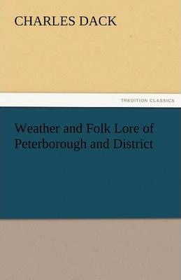 Weather and Folk Lore of Peterborough and District Cover Image