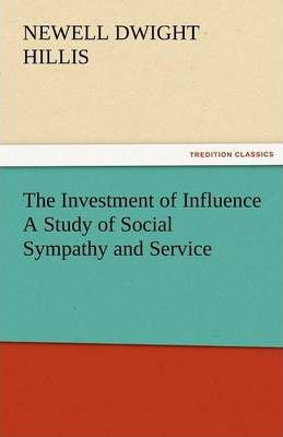 The Investment of Influence a Study of Social Sympathy and Service Cover Image