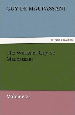 The Works of Guy de Maupassant, Volume 2 Cover Image
