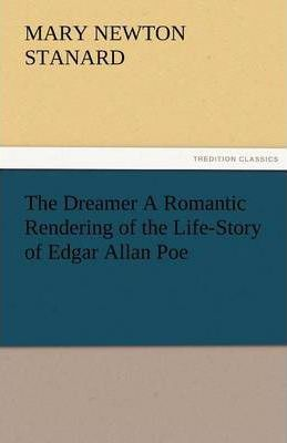 The Dreamer A Romantic Rendering of the Life-Story of Edgar Allan Poe Cover Image