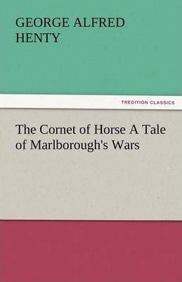 The Cornet of Horse a Tale of Marlborough's Wars Cover Image