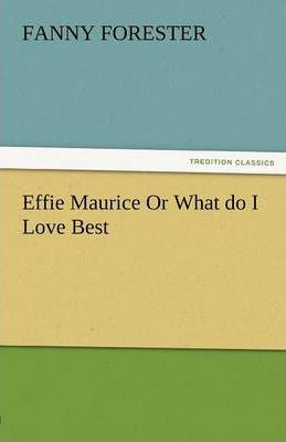 Effie Maurice or What Do I Love Best Cover Image