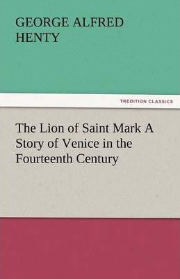The Lion of Saint Mark a Story of Venice in the Fourteenth Century Cover Image