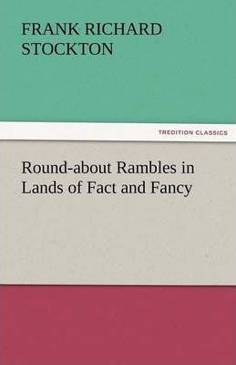 Round-About Rambles in Lands of Fact and Fancy Cover Image