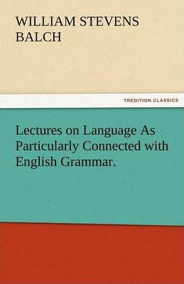 Lectures on Language as Particularly Connected with English Grammar. Cover Image