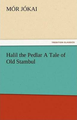 Halil the Pedlar a Tale of Old Stambul Cover Image