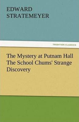 The Mystery at Putnam Hall the School Chums' Strange Discovery Cover Image