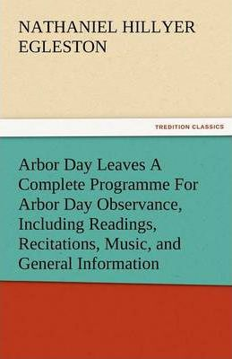 Arbor Day Leaves a Complete Programme for Arbor Day Observance, Including Readings, Recitations, Music, and General Information Cover Image