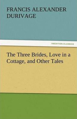 The Three Brides, Love in a Cottage, and Other Tales Cover Image