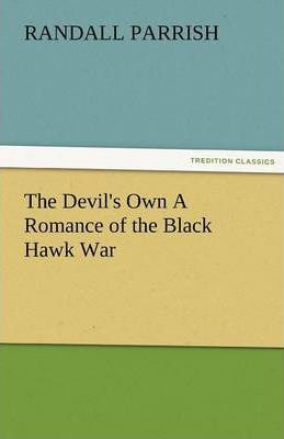 The Devil's Own a Romance of the Black Hawk War Cover Image