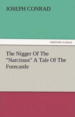 The Nigger of the Narcissus a Tale of the Forecastle Cover Image