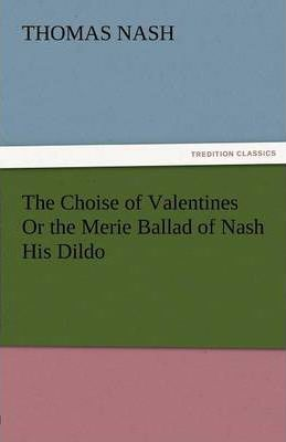 The Choise of Valentines or the Merie Ballad of Nash His Dildo Cover Image