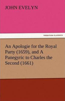 An Apologie for the Royal Party (1659), and a Panegyric to Charles the Second (1661) Cover Image