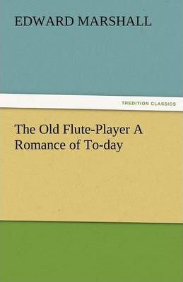 The Old Flute-Player a Romance of To-Day Cover Image