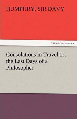Consolations in Travel Or, the Last Days of a Philosopher Cover Image
