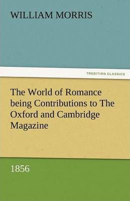 The World of Romance Being Contributions to the Oxford and Cambridge Magazine, 1856 Cover Image
