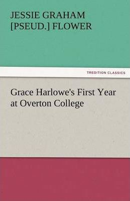 Grace Harlowe's First Year at Overton College Cover Image