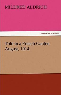 Told in a French Garden August, 1914 Cover Image