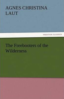 The Freebooters of the Wilderness Cover Image