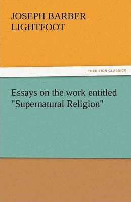 Essays on the Work Entitled Supernatural Religion Cover Image