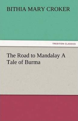 The Road to Mandalay a Tale of Burma Cover Image