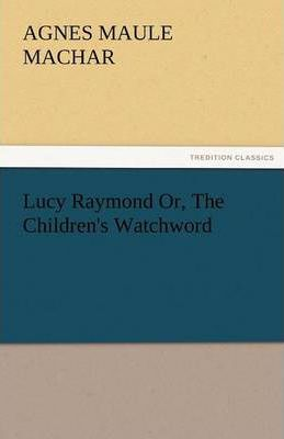 Lucy Raymond Or, the Children's Watchword Cover Image