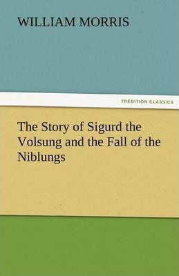 The Story of Sigurd the Volsung and the Fall of the Niblungs Cover Image
