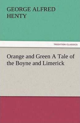 Orange and Green a Tale of the Boyne and Limerick Cover Image