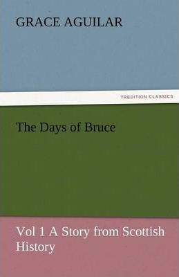 The Days of Bruce Vol 1 a Story from Scottish History Cover Image