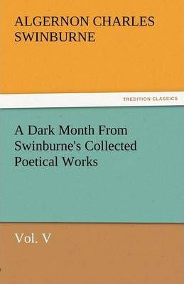 A Dark Month from Swinburne's Collected Poetical Works Vol. V Cover Image