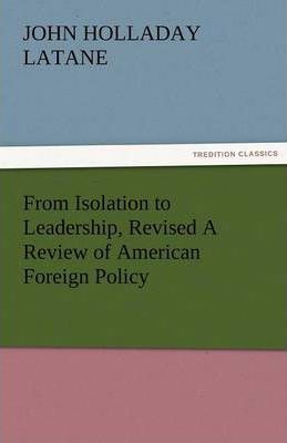 From Isolation to Leadership, Revised a Review of American Foreign Policy Cover Image