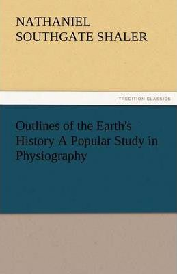 Outlines of the Earth's History a Popular Study in Physiography Cover Image